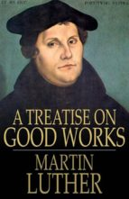 A Treatise on Good Works (ebook)