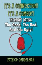 It's a Connection! It's a Comedy! Internet Dating. The Good. The Bad. And the Ugly