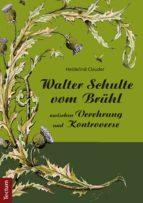 Walter Schulte vom Brühl - zwischen Verehrung und Kontroverse (ebook)