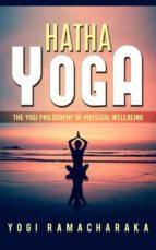 Hatha Yoga - The Yogi Philosophy of Physical Wellbeing (ebook)