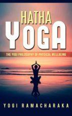 Hatha Yoga - The Yogi Philosophy of Physical Wellbeing (ebook)