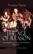 "THE AGE OF REASON - Investigation of True and Fabulous Theology (Including ""The Life of Thomas Paine"") (ebook)"