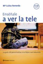 Enséñale a ver la tele (ebook)