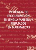 INFLUENCIA DE ESCOLARIZACIÓN EN LENGUA MATERNA Y RESULTADOS EN MATEMÁTICAS (ebook)
