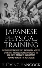 Japanese Physical Training - The system of exercise, diet, and general mode of living that has made the mikado's people the healthiest, strongest, and happiest men and women in the world (ebook)