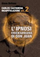 L'IPNOSI ERICKSONIANA DI DON JUAN [Carlos Castaneda Ricapitolazione vol.2] (ebook)