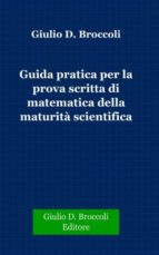 Guida pratica per la prova scritta di matematicadella Maturità Scientifica (ebook)