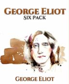 George Eliot Six Pack - Middlemarch, Daniel Deronda, Silas Marner, The Lifted Veil, The Mill on the Floss and Adam Bede (ebook)