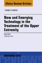 New and Emerging Technology in Treatment of the Upper Extremity, An Issue of Hand Clinics (ebook)
