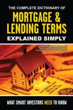 The Complete Dictionary of Mortgage & Lending Terms Explained Simply (ebook)