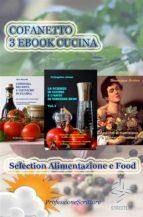 Cofanetto 3 Ebook Cucina - Selection Alimentazione e Food - Alimentazione, Nutrizione, Trucchi, Segreti, Ricette, Consigli (ebook)