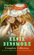 ELSIE DINSMORE Complete Collection – 28 Timeless Children Classics in One Premium Edition (ebook)