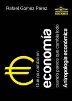 Qué no cambia en economía cuando parece que cambia todo. Antropología económica