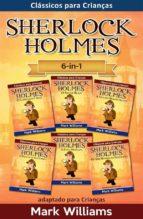 Sherlock Holmes adaptado para Crianças 6-in-1: O Carbúnculo Azul, O Silver Blaze, A Liga dos Homens, O Polegar do Engenheiro, A Faixa Malhada, Os Seis Bustos de Napoleão (ebook)