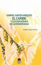 Gabriel García Márquez. El Caribe y los espejismos de la modernidad (ebook)