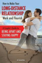 How to Make Your Long-Distance Relationship Work and Flourish (ebook)