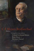 Verlagskorrespondenz: Conrad Ferdinand Meyer, Betsy Meyer - Hermann Haessel mit zugehörigen Briefwechseln und Verlagsdokumenten (ebook)