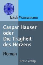 Casper Hauser oder Die Trägheit des Herzens (ebook)