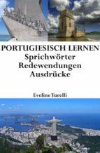 Portugiesisch lernen: portugiesische Sprichwörter ‒ Redewendungen ‒ Ausdrücke (ebook)
