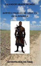 BATEYES E INGENIOS DEL SIGLO XVI EN LA ESPAÑOLA (ebook)