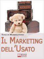 Il Marketing dell'Usato. Come Recuperare Merce di Seconda Mano e Trasformarla in Ottime Opportunità di Guadagno (Ebook italiano - Anteprima Gratis)  (ebook)