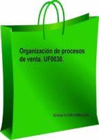ORGANIZACIÓN DE PROCESOS DE VENTA. UF0030 (ebook)