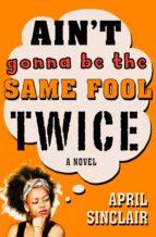 Ain't Gonna Be the Same Fool Twice (ebook)
