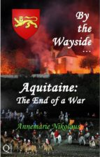 By The Wayside ...  Aquitaine: The End Of A War (ebook)
