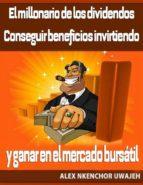 El Millonario De Los Dividendos. Conseguir Beneficios Invirtiendo Y Ganar En El Mercado Bursátil (ebook)