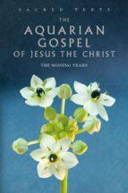 Sacred Texts: The Aquarian Gospel of Jesus the Christ (ebook)