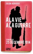À la vie, à la guerre - 25 décembre 1914 (ebook)