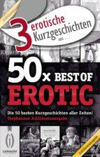 """3 erotische Kurzgeschichten aus: """"50x Best of Erotic"""" (ebook)"""