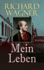 Richard Wagner: Mein Leben (Vollständige Autobiografie) (ebook)