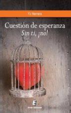 Cuestión de esperanza. Sin ti, ¡no! (ebook)
