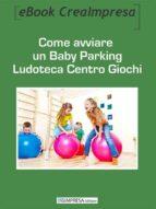 Come aprire un Baby Parking Ludoteca Centro Giochi (ebook)