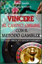 Vincere al Casinò Online con il Metodo Gambler - Tutta la Verità sui Giochi d'Azzardo (ebook)