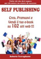 Self Publishing - Crea, Promuovi e Vendi il tuo e-book su 102 siti web! (ebook)