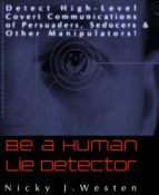 Be A Human Lie Detector : Detect Covert Communications of Persuaders, Seducers and Other Manipulators! (ebook)