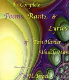 "The Complete Poems, Rants, & Lyrics of Tom Harker, ""Ukulele Man"" (ebook)"