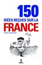 150 idées reçues sur la France (ebook)