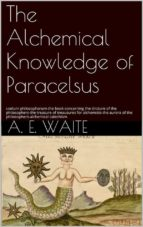 The Alchemical knowledge of Paracelsus (ebook)