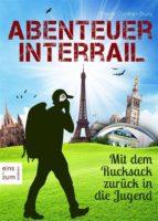 Abenteuer Interrail - Mit dem Rucksack zurück in die Jugend - Urlaub mal anders: Unterwegs als Backpacker. Ein Reisebericht und Reisetagebuch (ebook)