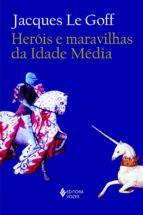 Heróis e maravilhas da Idade Média (ebook)