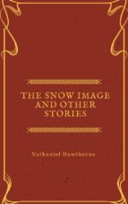 The Snow Image and other stories  (ebook)