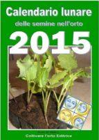 Calendario lunare delle semine nell'orto 2015  (ebook)