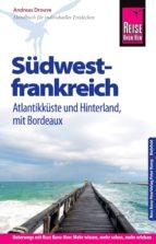 Reise Know-How Südwestfrankreich - Aquitanien und Atlantikküste: Reiseführer für individuelles Entdecken (ebook)