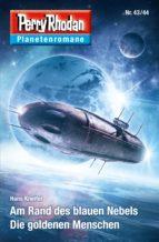 Planetenroman 43 + 44: Am Rand des blauen Nebels / Die goldenen Menschen (ebook)