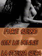 Fare Sesso con le Donne la Stessa Sera (ebook)
