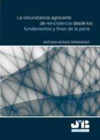 LA CIRCUNSTANCIA AGRAVANTE DE REINCIDENCIA DESDE LOS FUNDAMENTOS Y FINES DE LA PENA (ebook)