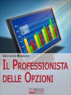 Il Professionista delle Opzioni. Tecniche per Diventare un Trader Professionista nelle Opzioni. (Ebook Italiano - Anteprima Gratis)